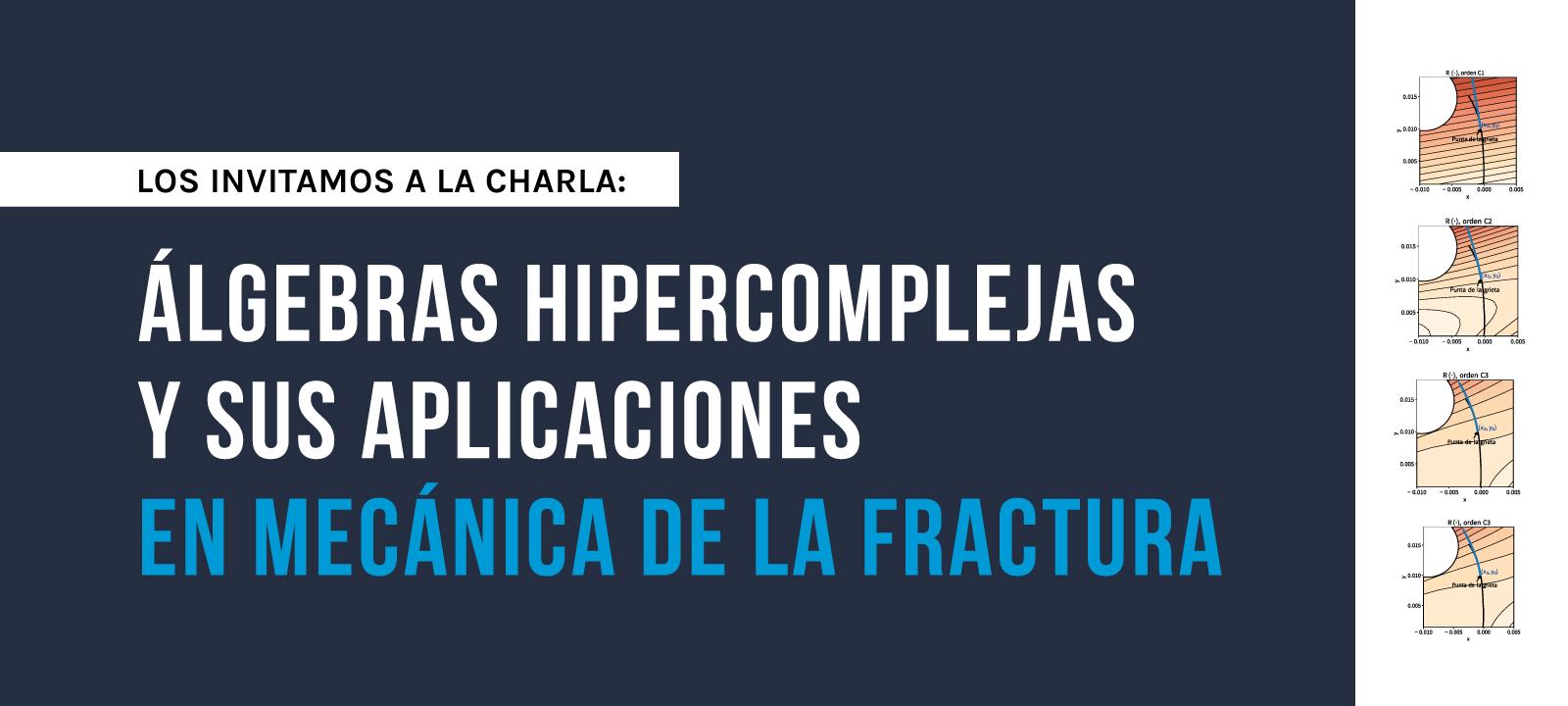 Los invitamos a la charla sobre: Álgebras hipercomplejas y sus aplicaciones en mecánica de la fractura