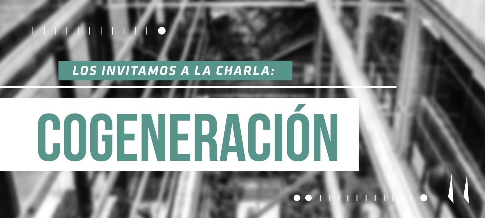 Los invitamos a la charla de maestría: Cogeneración