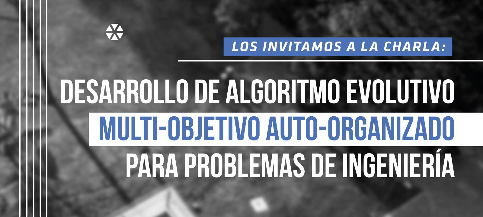 Los invitamos a la charla de maestría: Desarrollo de algoritmo evolutivo multi-objetivo auto-organizado para problemas de ingeniería